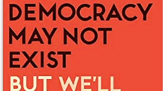Democracy May Not Exist...