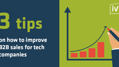 3 Tips on how to improve B2B sales for tech companies