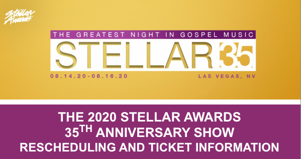 THE 2020 STELLAR AWARDS35TH ANNIVERSARY SHOW RESCHEDULING AND TICKET INFORMATION