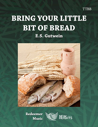 Bring Your Little Bit of Bread - TTBB - G
