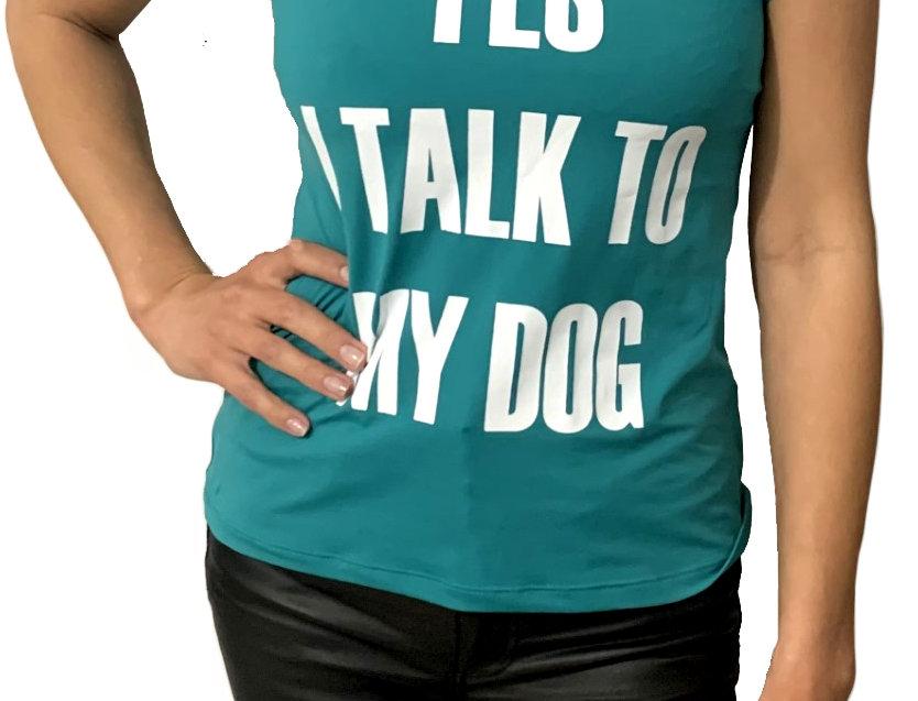 Camiseta Yes I Talk To My Dog