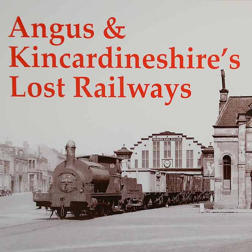 Angus & Kincardineshire's Lost Railways by Gordon Stansfield