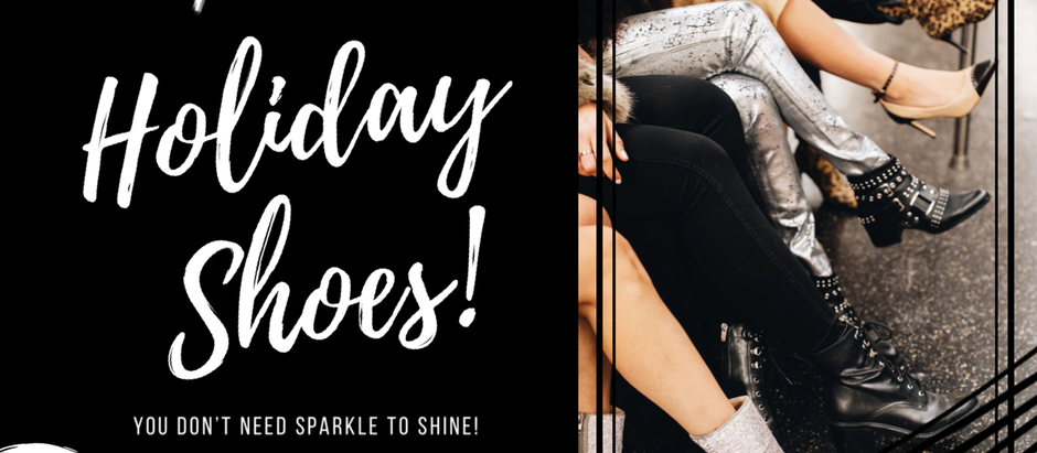 Holiday Shoes - YOU DON'T NEED SPARKLE TO SHINE!