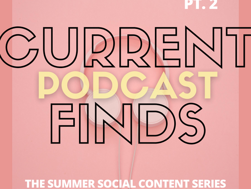 Current Podcast Finds. The Summer Social Content Series, pt. 2.