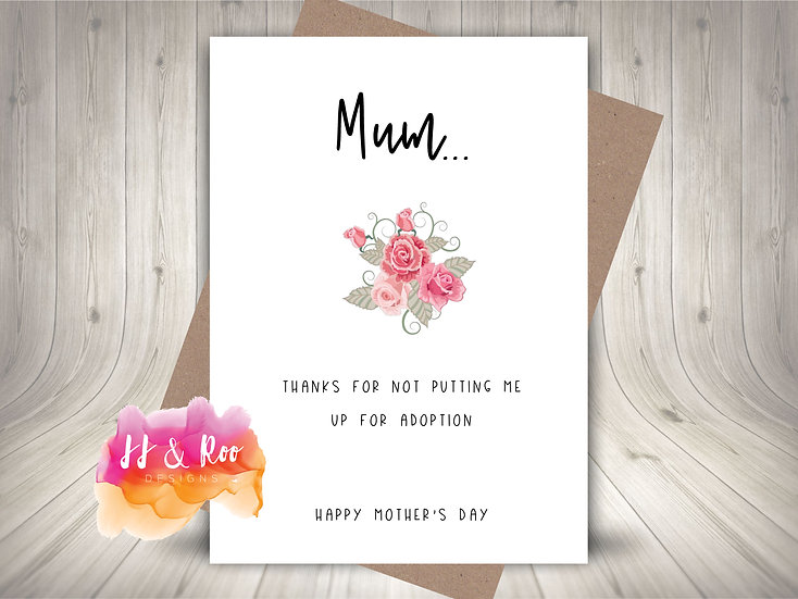 Funny Cheeky Mother's Day Card: Thanks For Not Putting Me Up For Adoption