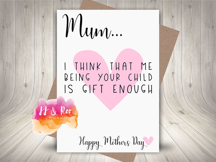 Funny Cheeky Mother's Day Card: Being Your Child Is Gift Enough