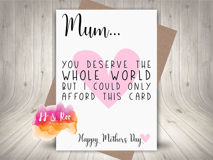 Funny Cheeky Mother's Day Card: You Deserve The World - Could Only Afford Card