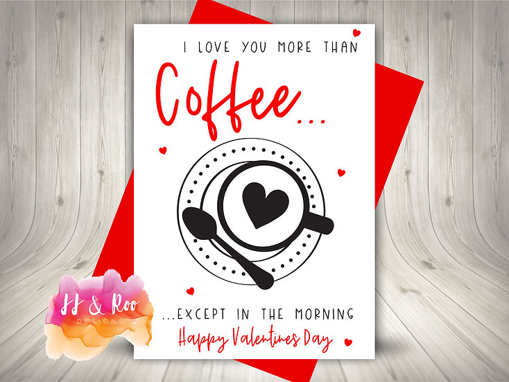 Funny Valentines Card: Love You More Than Coffee