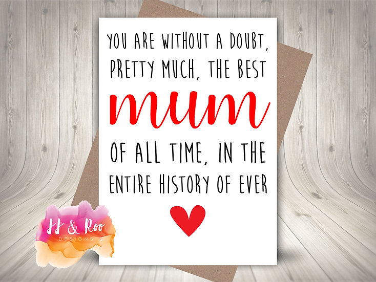 Best Mum in History of Ever Card (Birthday or Mother's Day)