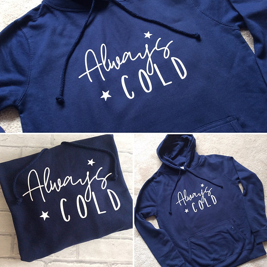 """Always Cold"" Slogan Hoodie, Hooded Sweatshirt"