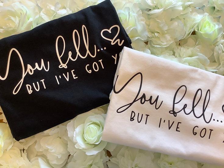 You Fell But I've Got You Cancer Awareness/Support Slogan Unisex T-Shirt