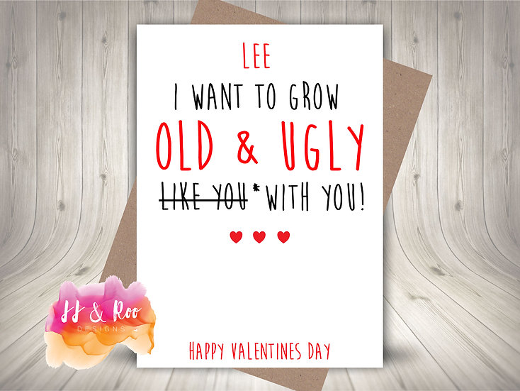 Funny Valentines Day Card: Want To Grow Old & Ugly With You