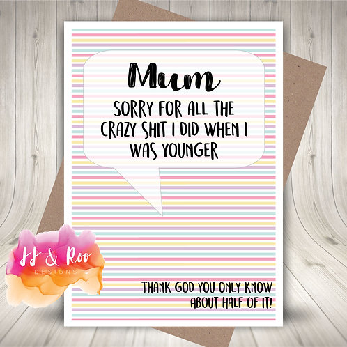Funny Rude Card for Mum: Sorry For All The Crazy Sh*t I Did
