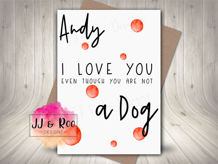 Personalised Funny Valentines Card: Even Though You Are Not A Dog