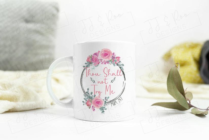 Funny Mum Mug: Thou Shall Not Try Me (Mum: 24/7)