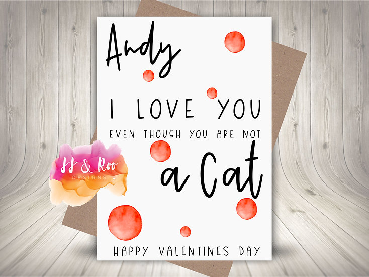 Personalised Funny Valentines Card: Even Though You Are Not A Cat