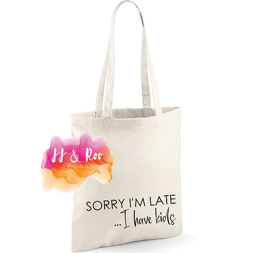 Reusable Cotton Tote:  Sorry I'm Late...I Have Kids
