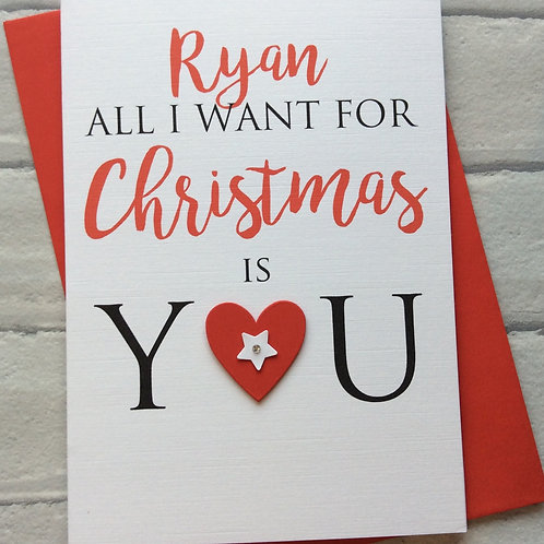 """Personalised """"All I Want For Christmas Is You"""" Card:"""