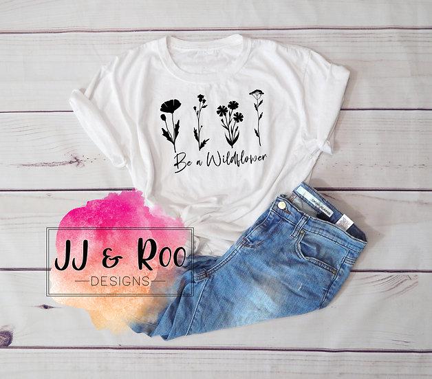 Be A Wildflower Slogan T-Shirt