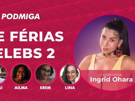 De Férias Celebs 2: Ingrid Ohara relembra trisal e comenta primeiros episódios do reality