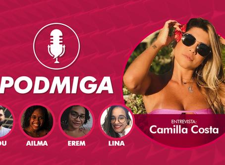 De Férias com o Ex Brasil 6: confira a entrevista exclusiva com Camilla Costa no PODMIGA