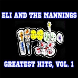 ELI AND THE MANNINGS, GREATEST HITS, VOL. 1