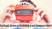 Can Brands Survive on Storytelling in an E-Commerce Future?