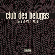 Club des Belugas - Best of 2002 - 2020.j