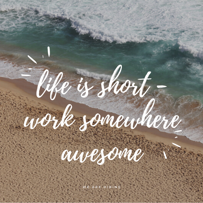 LIFE IS SHORT - WORK SOMEWHERE AWESOME