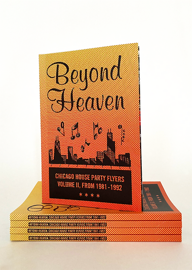 Beyond Heaven - Chicago House Party Flyers Volume II, 1981-1992