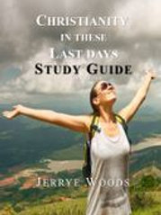 Christianity in These Last Days - STUDY GUIDE by Jerrye Woods