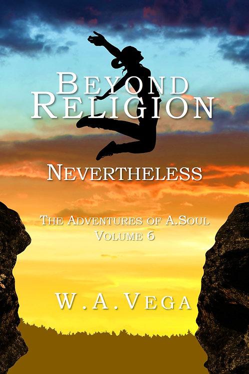 Nevertheless by W.A. Vega  BEYOND RELIGION Series - Vol 6