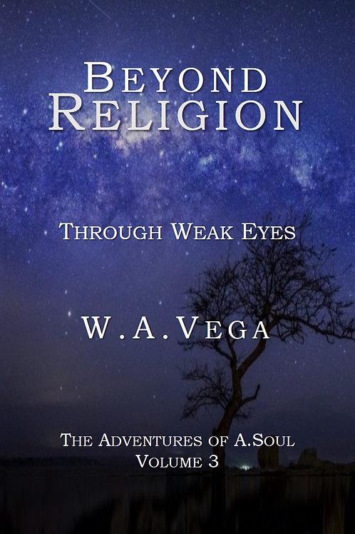 Through Weak Eyes by W.A. Vega  BEYOND RELIGION Series - Vol 3