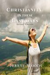Christianity in These Last Days by Jerrye Woods