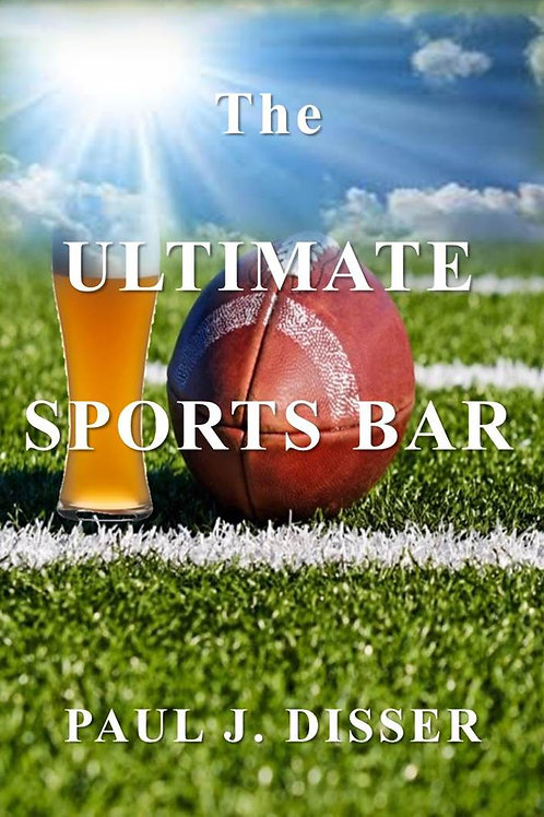 The Ultimate Sports Bar by Paul J. Disser