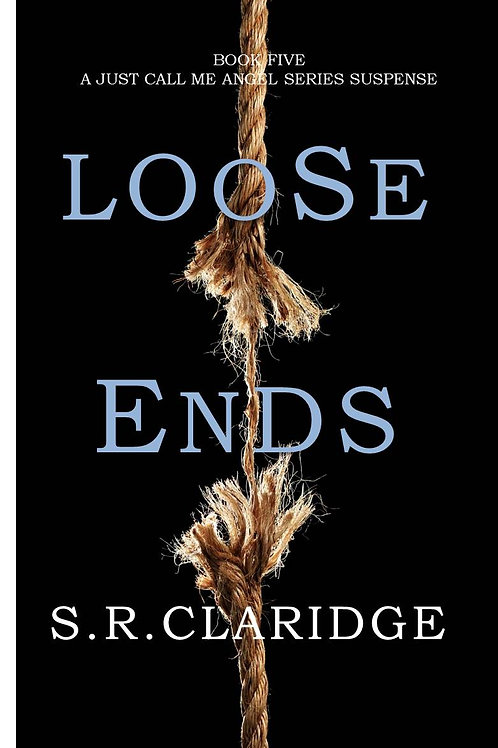 Loose Ends by S.R.Claridge  -  Volume 5 - Just Call Me Angel Series