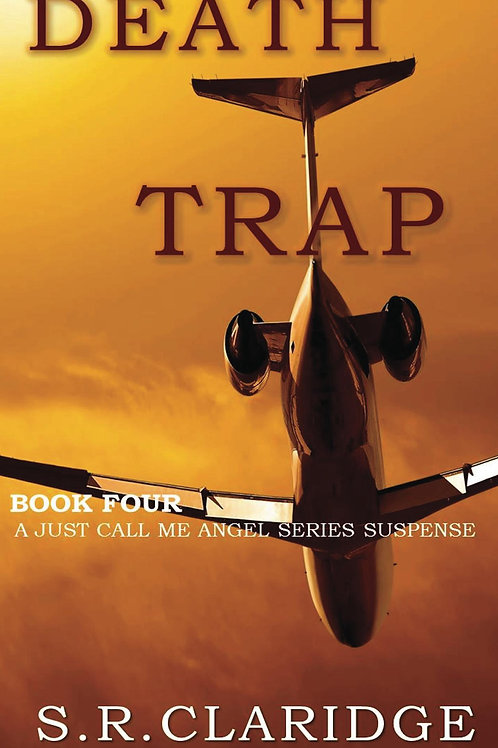 Death Trap by S.R.Claridge  -  Volume 4 - Just Call Me Angel Series