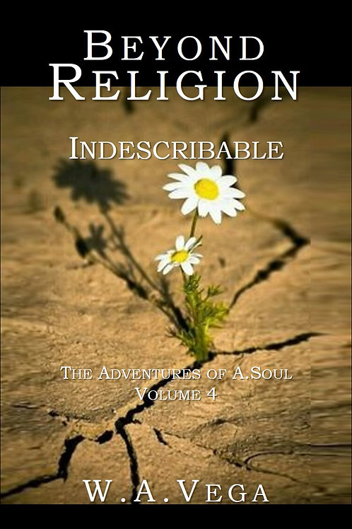 Indescribable by W.A. Vega  BEYOND RELIGION Series - Vol 4