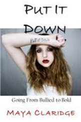 Put it Down: Going From Bullied to Bold by Maya Claridge