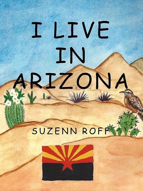 I Live in Arizona by Suzenn Roff