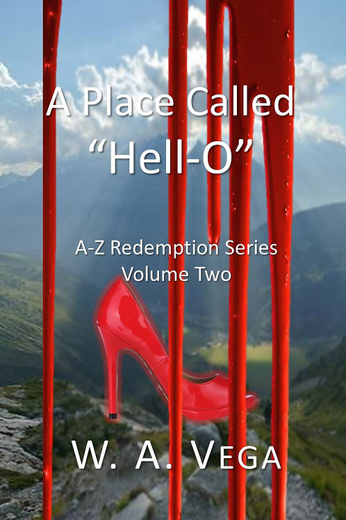 A Place Called Hell-O by W.A.Vega  A-Z Redemption Series  Volume 2