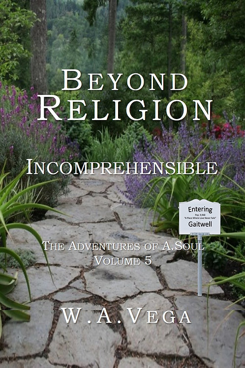 Incomprehensible by W.A. Vega  BEYOND RELIGION Series - Vol 5