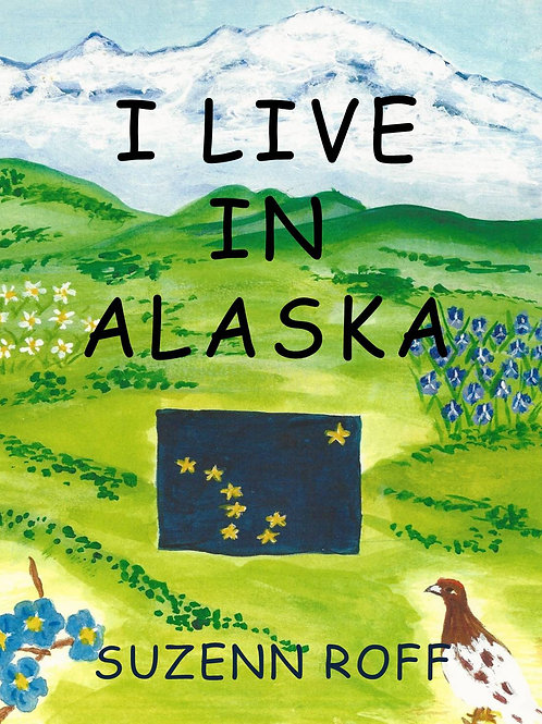 I Live in Alaska by Suzenn Roff