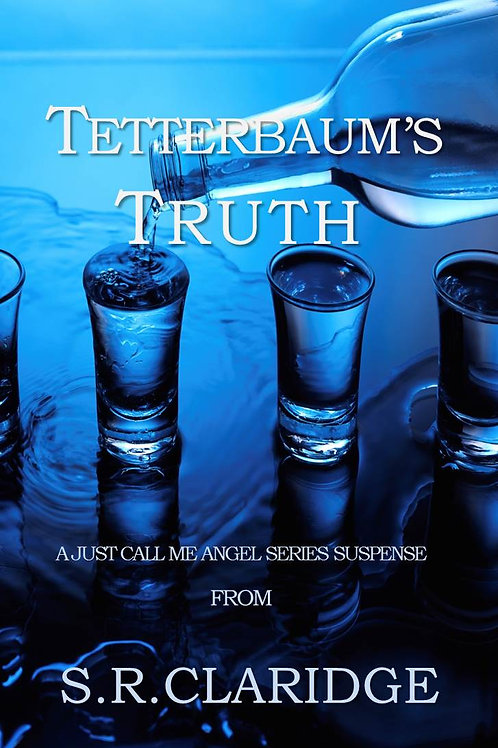 Tetterbaum's Truth by S.R.Claridge  -  Volume 1 - Just Call Me Angel Series