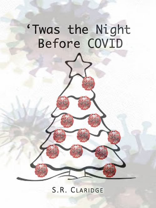 'Twas the Night Before COVID by S.R.Claridge