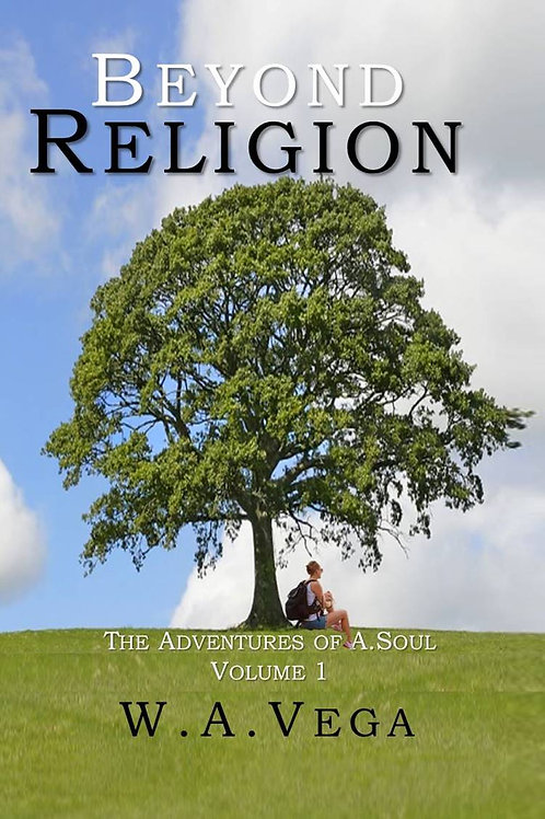 The Adventures of A. Soul by W.A. Vega  BEYOND RELIGION Series - Vol 1