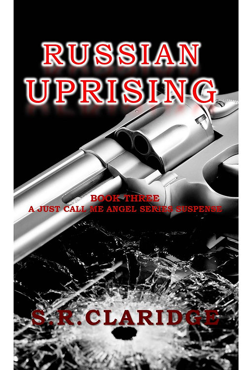 Russian Uprising by S.R.Claridge  -  Volume 3 - Just Call Me Angel Series