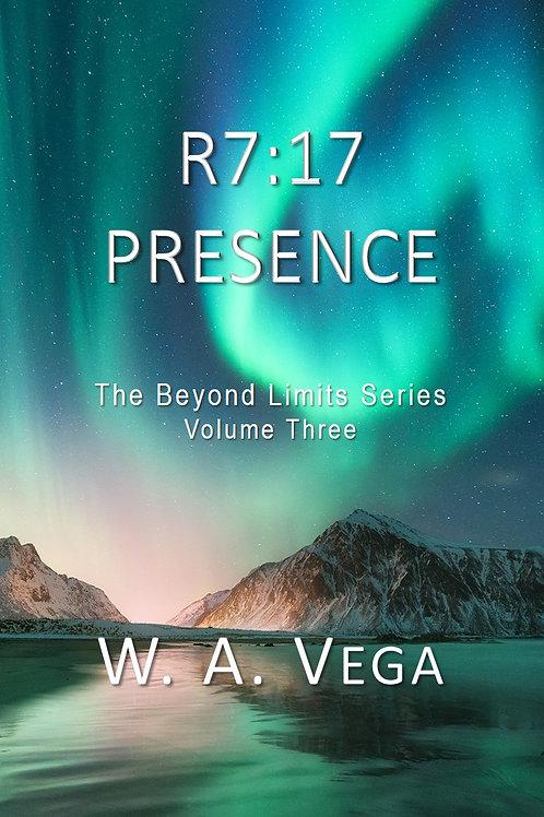 R7:17 Presence by W.A.Vega  -  Beyond Limits Trilogy - Volume 3