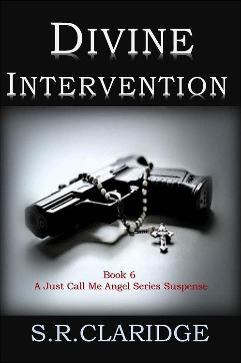 Divine Intervention by S.R.Claridge  -  Volume 6 - Just Call Me Angel Series