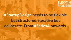Startup Design: The Key Step Most Mess Up (from Series A Onwards)